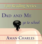 Dad and Me go to School ebook by CHARLES, AMAN, V