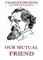 Our Mutual Friend ebook by