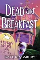 Dead and Breakfast - A Merry Ghost Inn Mystery ebook by Kate Kingsbury