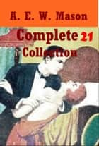 Complete 21 Collection ebook by A. E. W. Mason