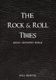 The Rock and Roll Times - Music Industry Bible ebook by Will Beattie