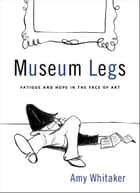 Museum Legs ebook by Amy Whitaker