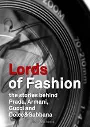 Lords of Fashion, the stories behind Prada, Armani, Gucci and Dolce&Gabbana ebook by Tibor Michaels