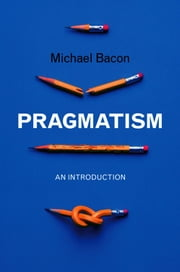 Pragmatism - An Introduction ebook by Michael Bacon