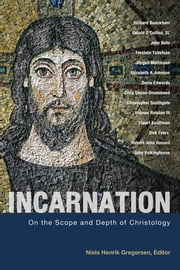 Incarnation - On the Scope and Depth of Christology ebook by Niels Henrik Gregersen