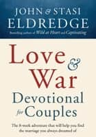 Love and War Devotional for Couples - The Eight-Week Adventure That Will Help You Find the Marriage You Always Dreamed Of eBook by John Eldredge, Stasi Eldredge