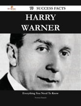 Harry Warner 79 Success Facts - Everything you need to know about Harry Warner ebook by Norma Daniels