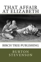 That Affair at Elizabeth ebook by Burton E Stevenson
