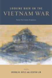Looking Back on the Vietnam War: Twenty-first-Century Perspectives ebook by Boyle, Brenda M.