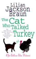 The Cat Who Talked Turkey (The Cat Who… Mysteries, Book 26) - A delightfully cosy feline mystery for cat lovers everywhere ebook by Lilian Jackson Braun