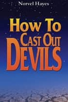 How to Cast Out Devils ebook by