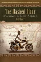 The Masked Rider - Cycling in West Africa ebook by Neil Peart