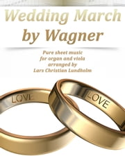 Wedding March by Wagner Pure sheet music for organ and viola arranged by Lars Christian Lundholm ebook by Pure Sheet Music