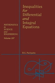 Inequalities for Differential and Integral Equations ebook by William F. Ames,B. G. Pachpatte