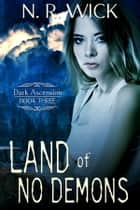 Land of No Demons ebook by N.R. Wick