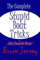 The Complete Stupid Boat Tricks ebook by Bruce Jenvey