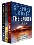 The Saucer Series - Books 1-3: Saucer, Saucer: The Conquest, Saucer: Savage Planet ebook by Stephen Coonts