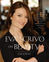 Eva Scrivo on Beauty - The Tools, Techniques, and Insider Knowledge Every ebook by Eva Scrivo