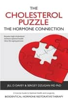 The Cholesterol Puzzle - The Hormone Connection ebook by Jill D Davey, Sergey Dzugan M.D. PhD