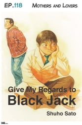 Give My Regards to Black Jack - Ep.118 Mothers and Lovers (English version) ebook by Shuho Sato