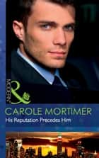 His Reputation Precedes Him (Mills & Boon Modern) (The Lyonedes Legacy, Book 2) ebook by Carole Mortimer