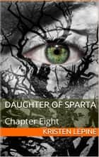 Daughter of Sparta: Chapter Eight ebook by Kristen LePine