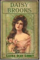 Daisy Brooks ebook by Laura Jean Libbey