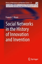 Social Networks in the History of Innovation and Invention ebook by Francis C. Moon