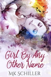 Girl by Any Other Name ebook by MK Schiller
