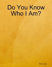 Do You Know Who I Am? ebook by Eric Lund