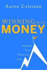 Winning with Money - Simplify Your Financial Life ebook by Aaron Coleman