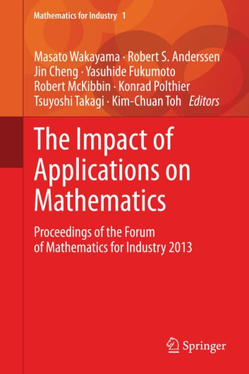The Impact of Applications on Mathematics - Proceedings of the Forum of Mathematics for Industry 2013 ebook by