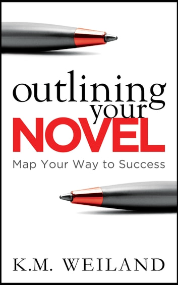 Outlining Your Novel: Map Your Way to Success ebook by K.M. Weiland