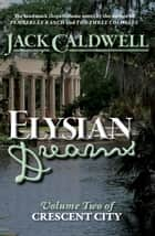 Elysian Dreams: Volume Two of Crescent City - Crescent City, #2 ebook by Jack Caldwell