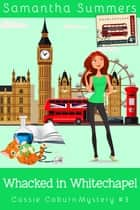 Whacked in Whitechapel - A Cozy Mystery ebook by Samantha Summers, Samantha Silver