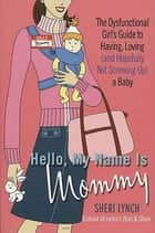 Hello, My Name Is Mommy ebook by Sheri Lynch