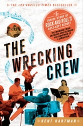 The Wrecking Crew - The Inside Story of Rock and Roll's Best-Kept Secret ebook by Kent Hartman