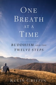 One Breath at a Time - Buddhism and the Twelve Steps ebook by Kevin Griffin