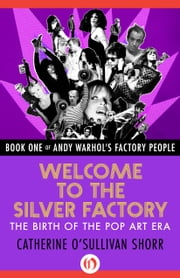 Welcome to the Silver Factory - The Birth of the Pop Art Era ebook by Catherine O'Sullivan Shorr