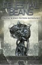 Celestial Beans - Digital Science Fiction Anthology ebook by Digital Fiction, John A. McColley, Domyelle Rhyse,...