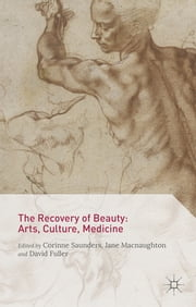 The Recovery of Beauty: Arts, Culture, Medicine ebook by Corinne Saunders,Jane Macnaughton,Professor David Fuller