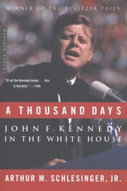 "A Thousand Days - John F. Kennedy in the White House ebook by Arthur M. ""Schlesinger, Jr."""