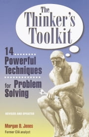 The Thinker's Toolkit - 14 Powerful Techniques for Problem Solving ebook by Morgan D. Jones
