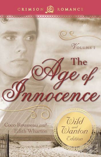 The Age of Innocence: The Wild and Wanton Edition Volume 2 ebook by Coco Rousseau,Edith Wharton