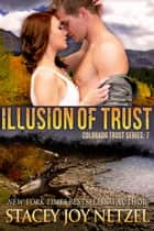 Illusion of Trust - (Colorado Trust Series - 7) ebook by Stacey Joy Netzel