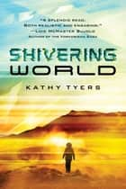 Shivering World ebook by Kathy Tyers