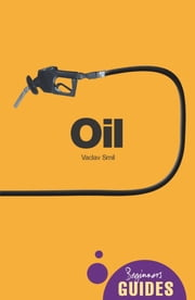 Oil - A Beginner's Guide ebook by Vaclav Smil