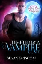 Tempted by a Vampire - Immortal Hearts of San Francisco, #1 ebook by Susan Griscom