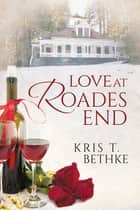 Love at Roades End ebook by Kris T. Bethke