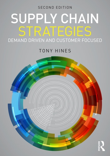 Supply Chain Strategies - Demand Driven and Customer Focused ebook by Tony Hines